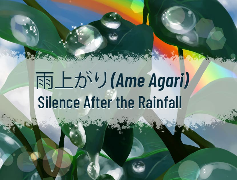 "An illustration of raindrops on green leaves with a rainbow in the background. There is writing in the middle which says, ""Ame Agari - Silence After the Rainfall."""