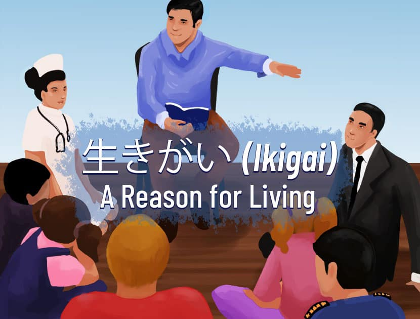 "An illustration of a teacher holding a book and sitting down with people sitting around him in a circle on the ground. There are children in the group, as well as adults with different professions (nurse, businessman, policeman). There is Japanese text in the middle with the English translation that says, ""Ikigai - A Reason for Living."""