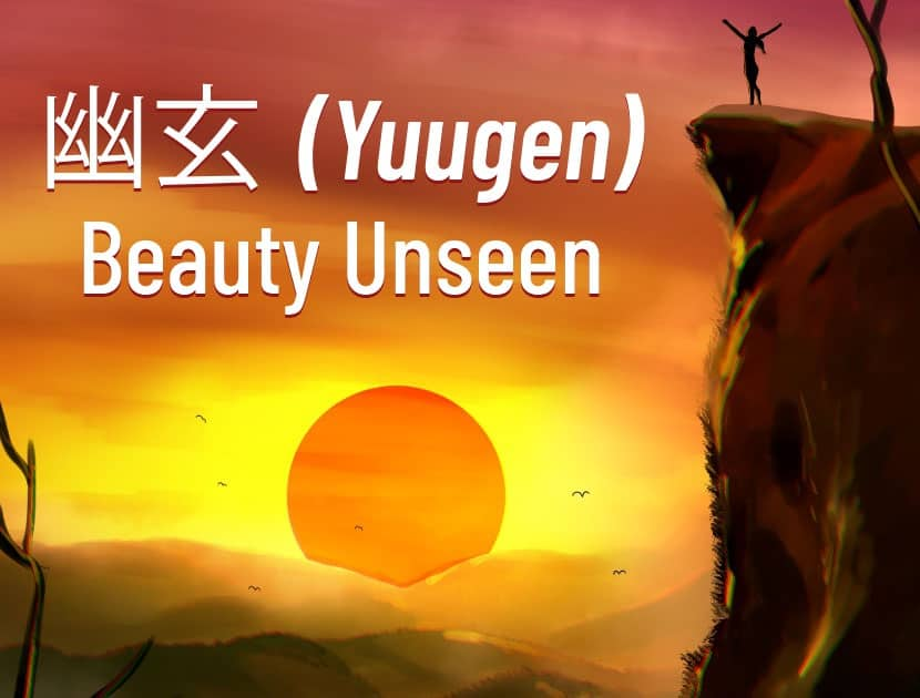 "An illustration of a huge sun that is rising out from the mountains. Birds can be seen flying in the sky. There is a big cliff on the right side, with someone standing at the top with their arms above their head as if to express ""yes!"" There is Japanese text in the center, along with the English translation that says, ""Yuugen - Unseen Beauty."""