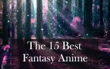 "A forest with a bunch on trees. There is a shining light penetrating through the spaces between the trees, illuminating the ground to reveal pink grass. There are also spheres of light floating all over the forest. The title, ""The 15 Best Fantasy Anime"" is written on the bottom half of the image."