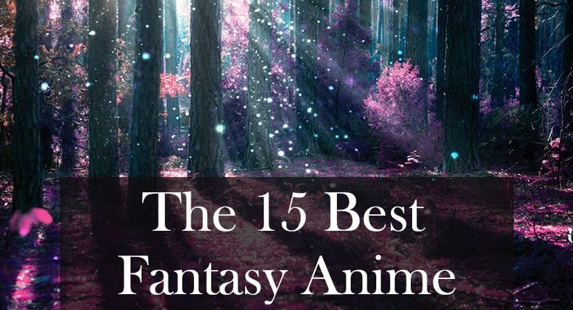 """A forest with a bunch on trees. There is a shining light penetrating through the spaces between the trees, illuminating the ground to reveal pink grass. There are also spheres of light floating all over the forest. The title, """"The 15 Best Fantasy Anime"""" is written on the bottom half of the image."""