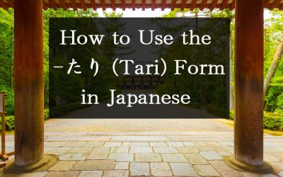 """A Japanese Torii Gate looking outside into nature, with the title of the article on a black rectangle that says, """"How to Use the たり (-Tari) Form in Japanese."""